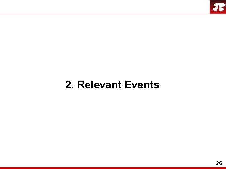 2. Relevant Events 26