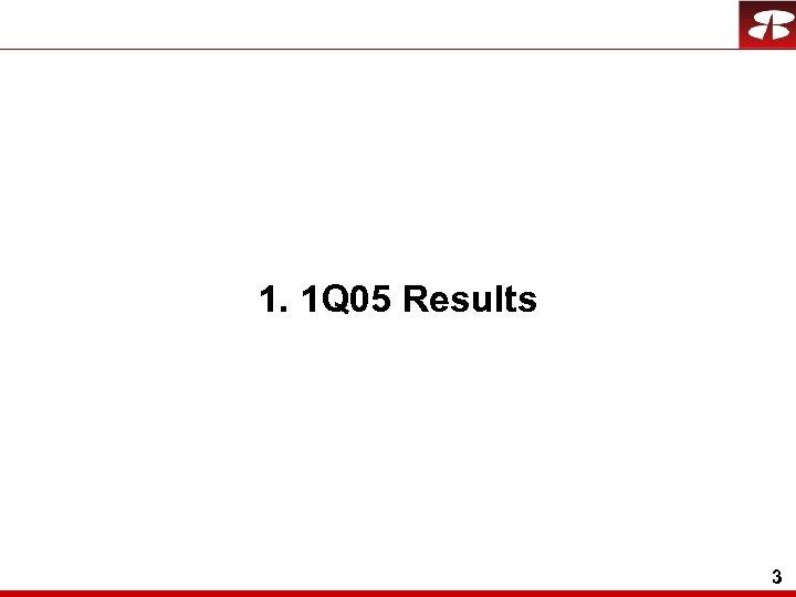 1. 1 Q 05 Results 3