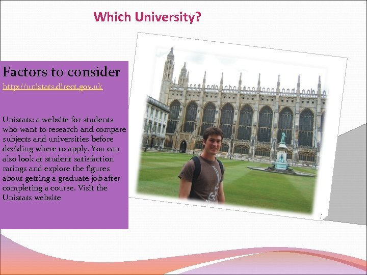 Which University? Factors to consider http: //unistats. direct. gov. uk Unistats: a website for