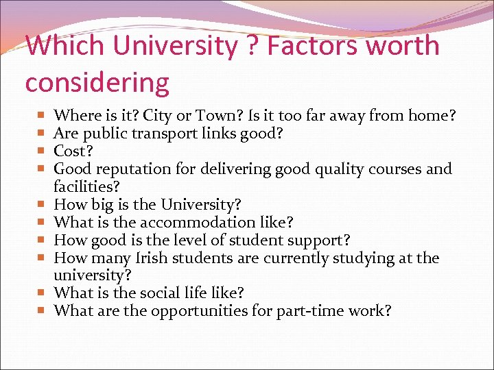 Which University ? Factors worth considering Where is it? City or Town? Is it