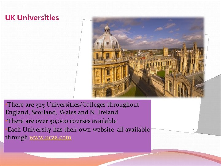 UK Universities • There are 325 Universities/Colleges throughout England, Scotland, Wales and N. Ireland