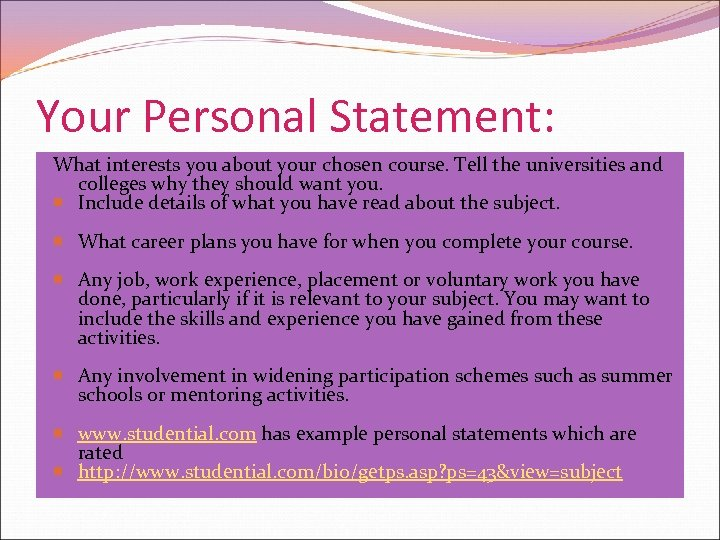 Your Personal Statement: What interests you about your chosen course. Tell the universities and