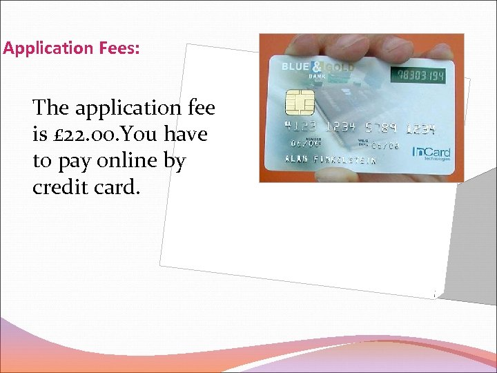 Application Fees: The application fee is £ 22. 00. You have to pay online
