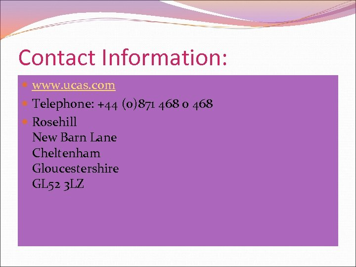 Contact Information: www. ucas. com Telephone: +44 (0)871 468 0 468 Rosehill New Barn