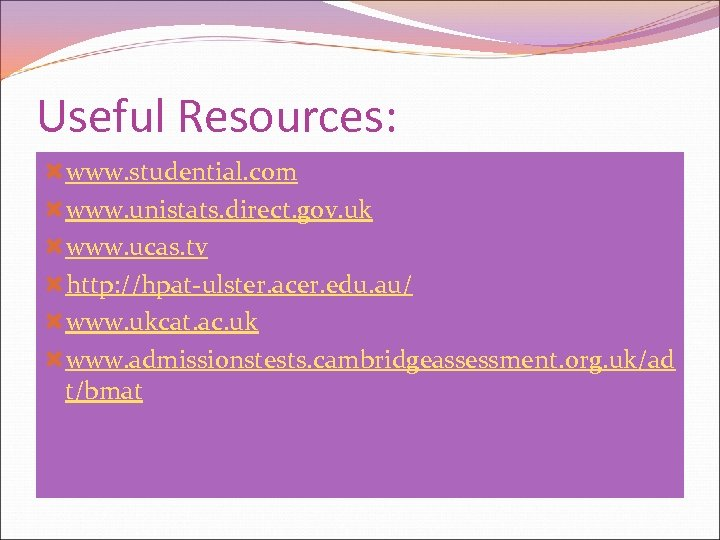 Useful Resources: www. studential. com www. unistats. direct. gov. uk www. ucas. tv http:
