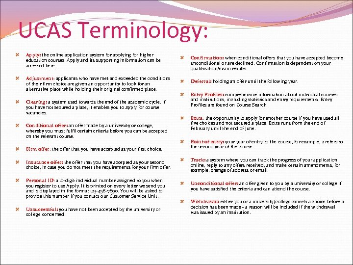 UCAS Terminology: Apply: the online application system for applying for higher education courses. Apply