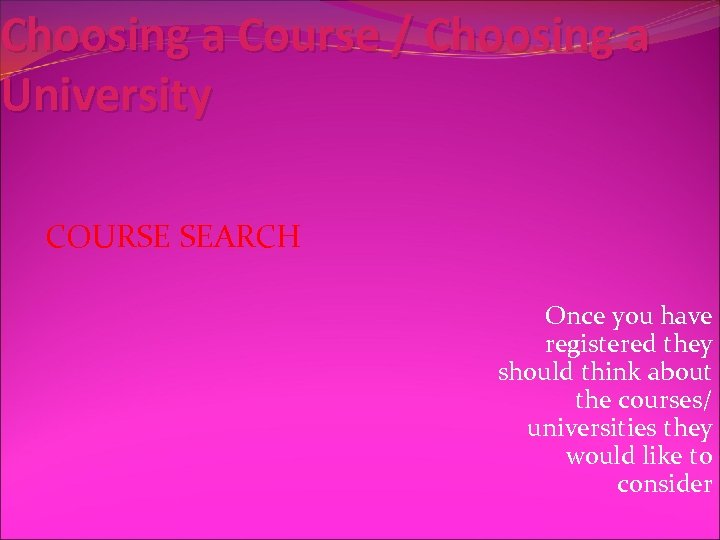 Choosing a Course / Choosing a University COURSE SEARCH Once you have registered they
