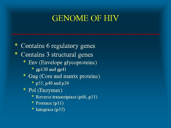 GENOME OF HIV * Contains 6 regulatory genes * Contains 3 structural genes *