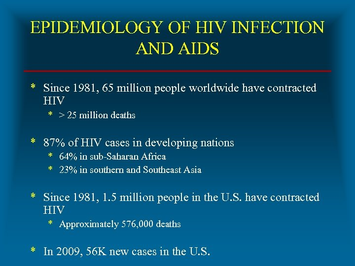 EPIDEMIOLOGY OF HIV INFECTION AND AIDS * Since 1981, 65 million people worldwide have