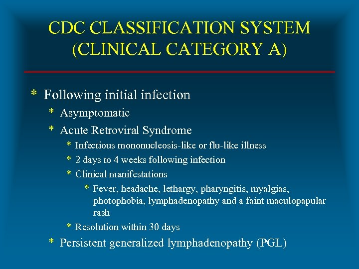 CDC CLASSIFICATION SYSTEM (CLINICAL CATEGORY A) * Following initial infection * Asymptomatic * Acute