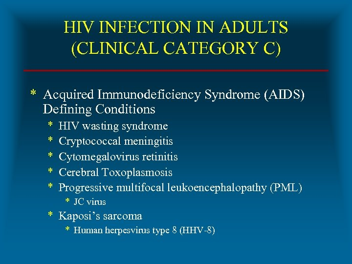 HIV INFECTION IN ADULTS (CLINICAL CATEGORY C) * Acquired Immunodeficiency Syndrome (AIDS) Defining Conditions