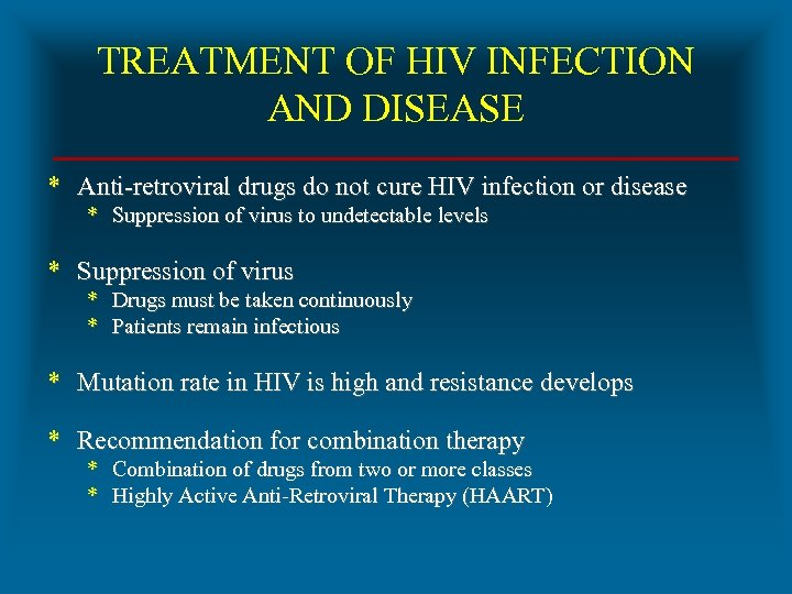 TREATMENT OF HIV INFECTION AND DISEASE * Anti-retroviral drugs do not cure HIV infection