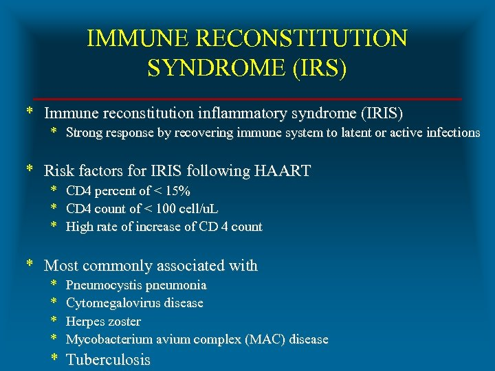 IMMUNE RECONSTITUTION SYNDROME (IRS) * Immune reconstitution inflammatory syndrome (IRIS) * Strong response by