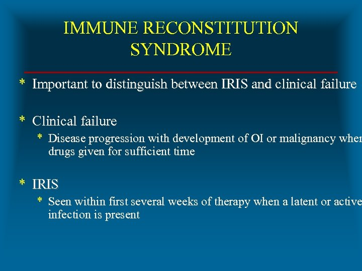 IMMUNE RECONSTITUTION SYNDROME * Important to distinguish between IRIS and clinical failure * Clinical