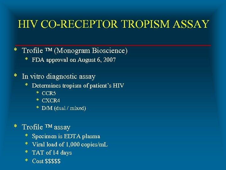 HIV CO-RECEPTOR TROPISM ASSAY * Trofile ™ (Monogram Bioscience) * FDA approval on August