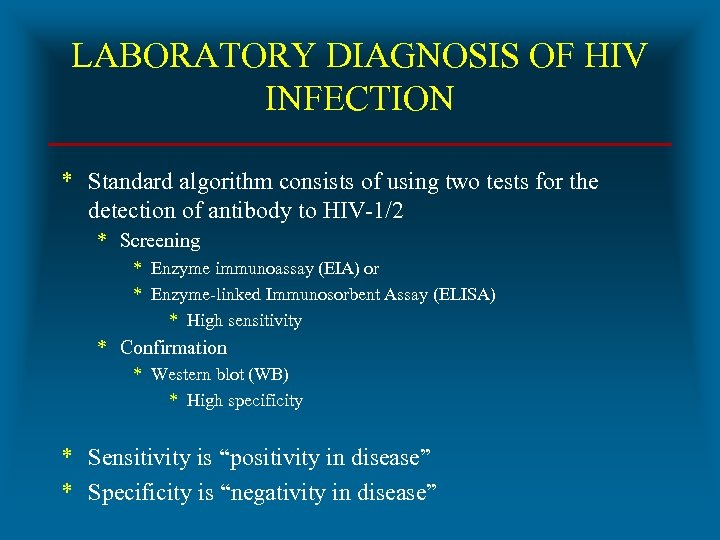 LABORATORY DIAGNOSIS OF HIV INFECTION * Standard algorithm consists of using two tests for