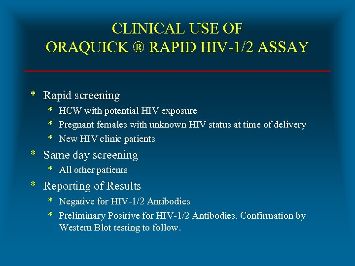 CLINICAL USE OF ORAQUICK ® RAPID HIV-1/2 ASSAY * Rapid screening * HCW with