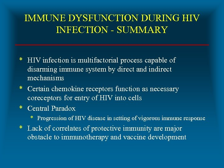 IMMUNE DYSFUNCTION DURING HIV INFECTION - SUMMARY * HIV infection is multifactorial process capable