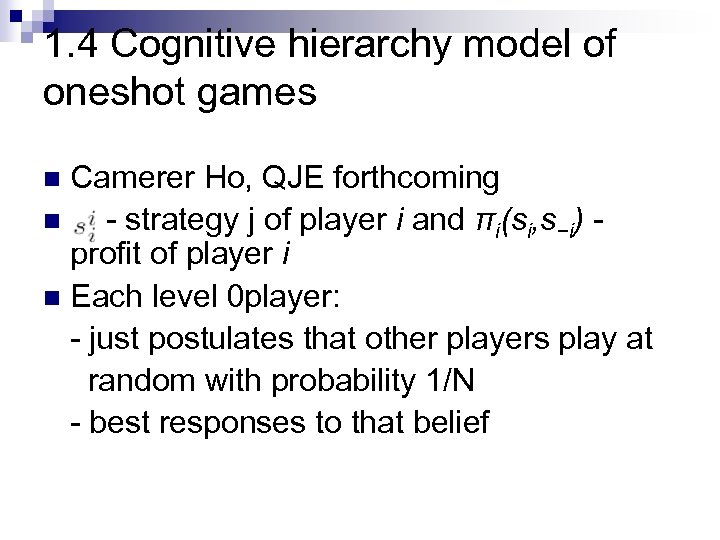 1. 4 Cognitive hierarchy model of oneshot games Camerer Ho, QJE forthcoming n -