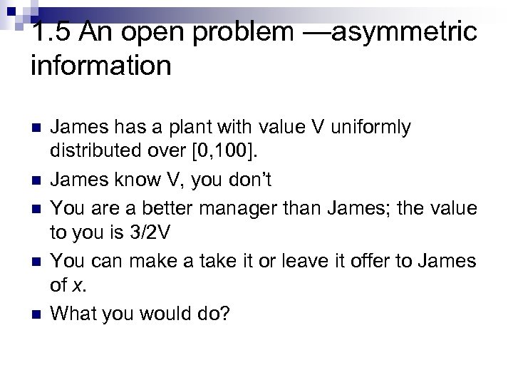 1. 5 An open problem —asymmetric information n n James has a plant with