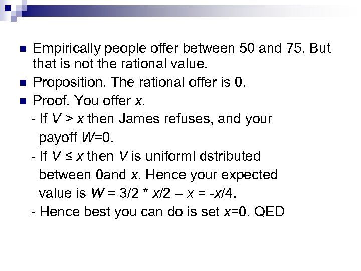 Empirically people offer between 50 and 75. But that is not the rational value.