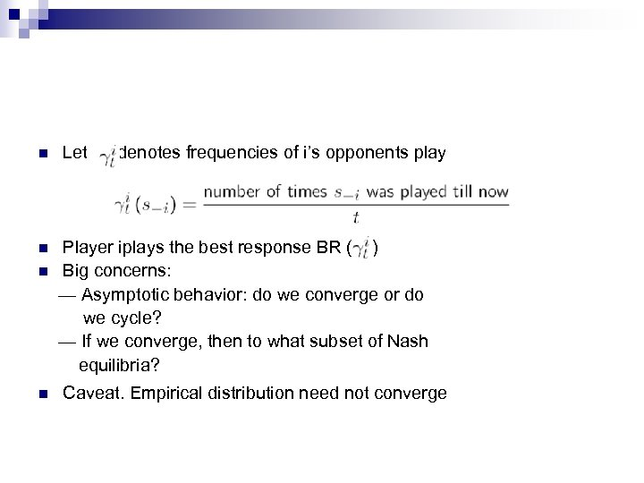 n n Let denotes frequencies of i's opponents play Player iplays the best response