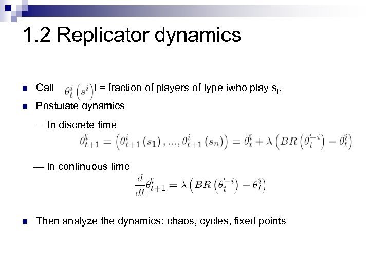 1. 2 Replicator dynamics n Call d = fraction of players of type iwho