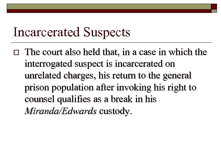 Incarcerated Suspects o The court also held that, in a case in which the