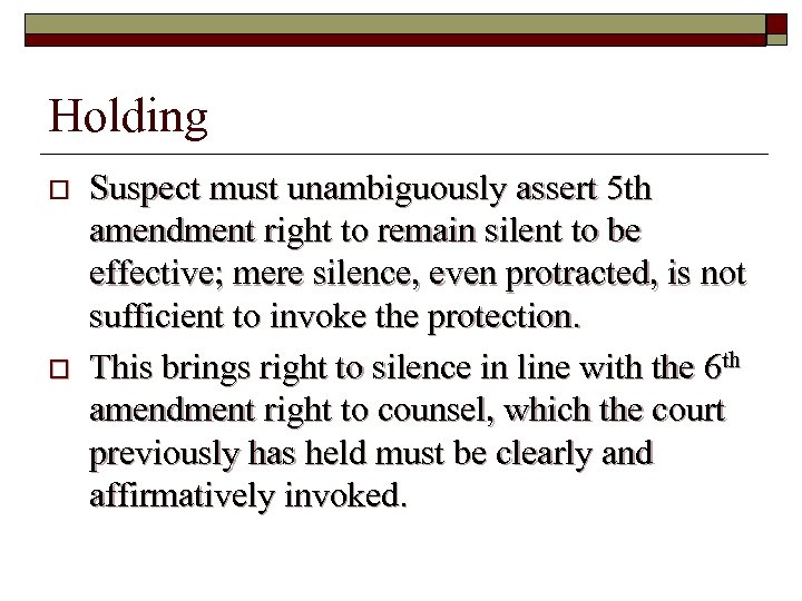Holding o o Suspect must unambiguously assert 5 th amendment right to remain silent