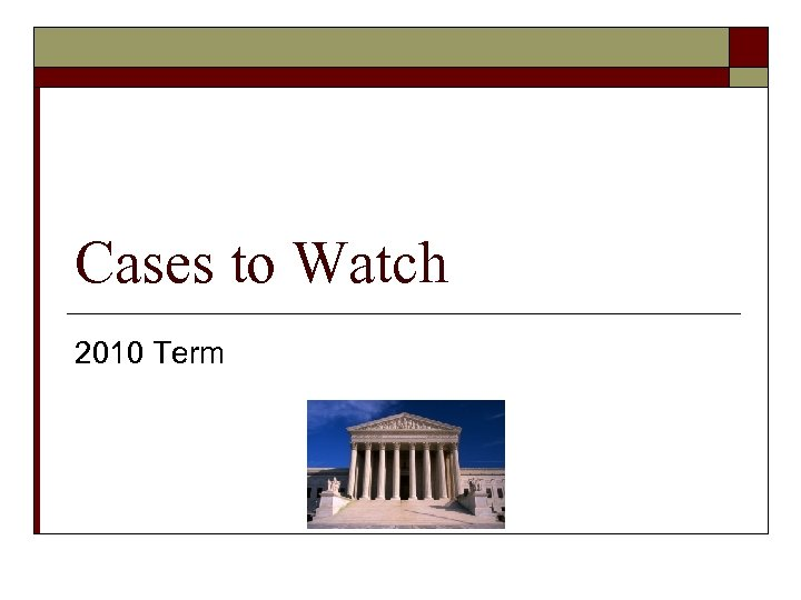 Cases to Watch 2010 Term