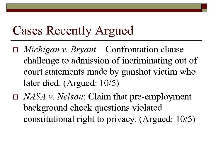 Cases Recently Argued o o Michigan v. Bryant – Confrontation clause challenge to admission