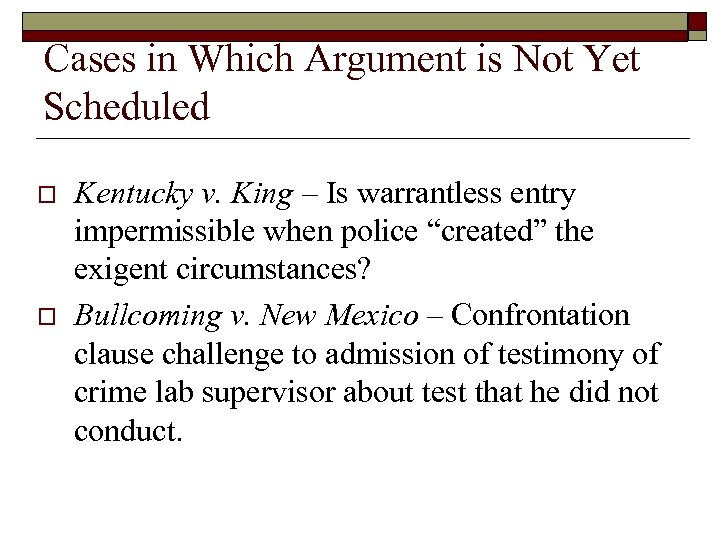 Cases in Which Argument is Not Yet Scheduled o o Kentucky v. King –