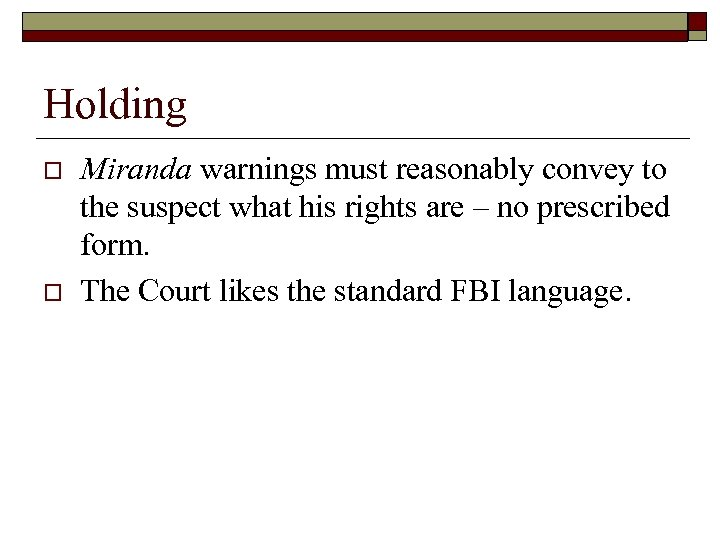 Holding o o Miranda warnings must reasonably convey to the suspect what his rights