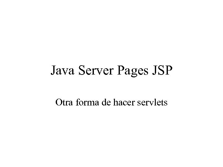 Java Server Pages JSP Otra forma de hacer servlets