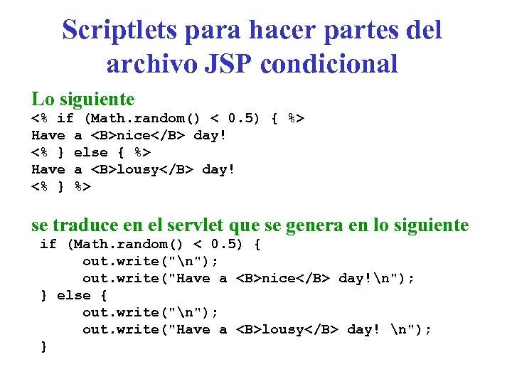 Scriptlets para hacer partes del archivo JSP condicional Lo siguiente <% if (Math. random()