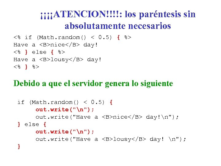 ¡¡¡¡ATENCION!!!!: los paréntesis sin absolutamente necesarios <% if (Math. random() < 0. 5) {