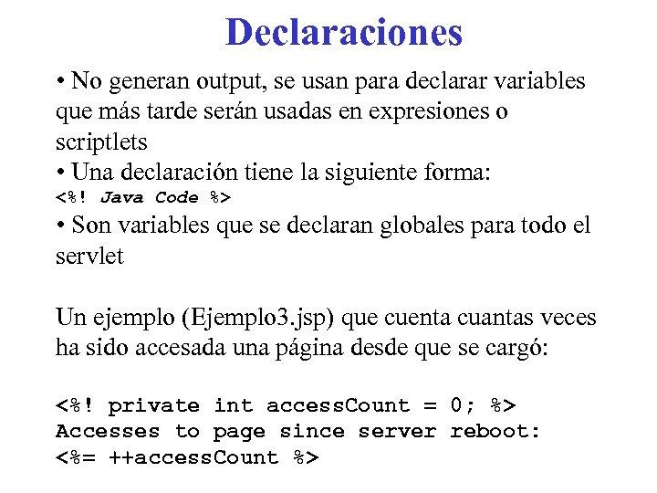 Declaraciones • No generan output, se usan para declarar variables que más tarde serán