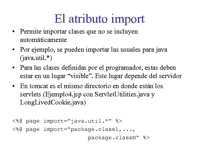 El atributo import • Permite importar clases que no se incluyen automáticamente • Por