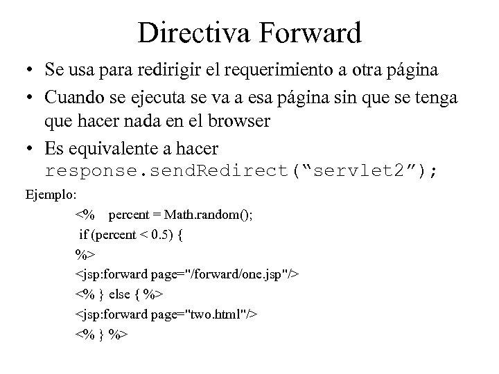 Directiva Forward • Se usa para redirigir el requerimiento a otra página • Cuando