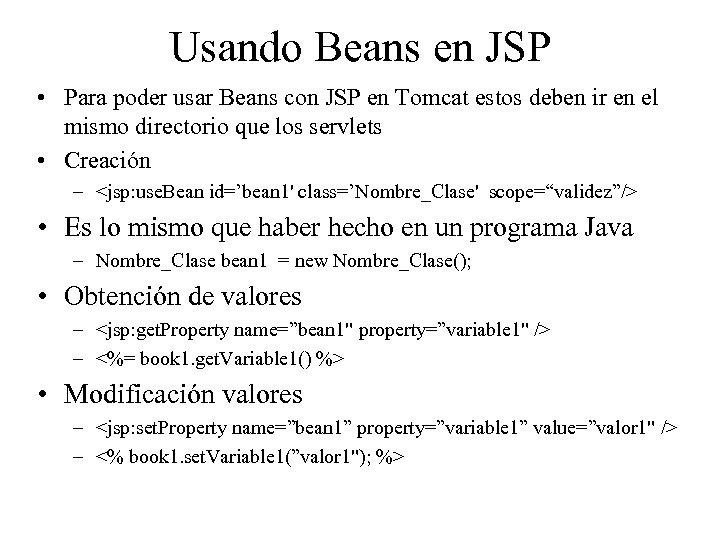 Usando Beans en JSP • Para poder usar Beans con JSP en Tomcat estos