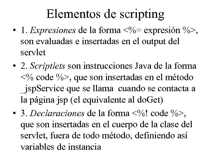 Elementos de scripting • 1. Expresiones de la forma <%= expresión %>, son evaluadas