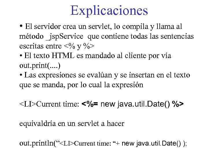 Explicaciones • El servidor crea un servlet, lo compila y llama al método _jsp.