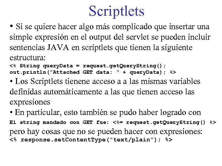 Scriptlets • Si se quiere hacer algo más complicado que insertar una simple expresión