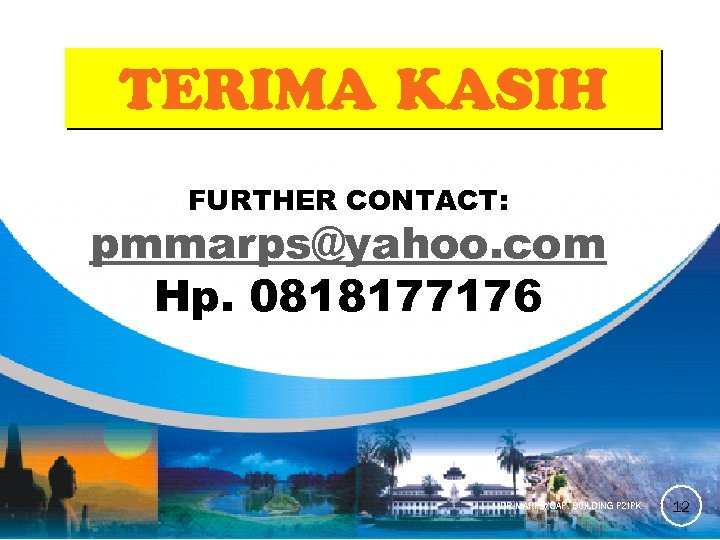 TERIMA KASIH FURTHER CONTACT: pmmarps@yahoo. com Hp. 0818177176 DR. MARPS/CAP. BUILDING P 2 IPK