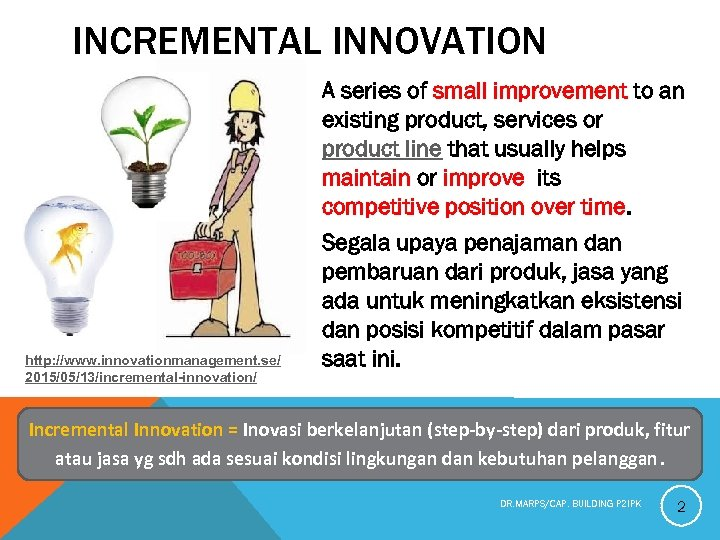 INCREMENTAL INNOVATION § A series of small improvement to an existing product, services or
