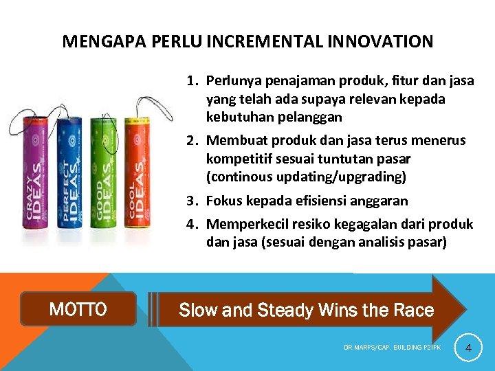 MENGAPA PERLU INCREMENTAL INNOVATION 1. Perlunya penajaman produk, fitur dan jasa yang telah ada