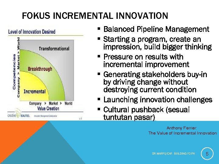 FOKUS INCREMENTAL INNOVATION § Balanced Pipeline Management § Starting a program, create an impression,