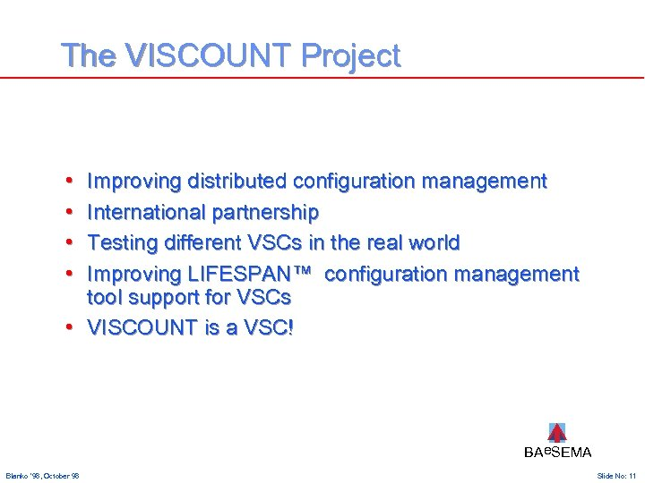 The VISCOUNT Project • • Improving distributed configuration management International partnership Testing different VSCs