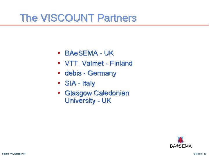 The VISCOUNT Partners • • • BAe. SEMA - UK VTT, Valmet - Finland