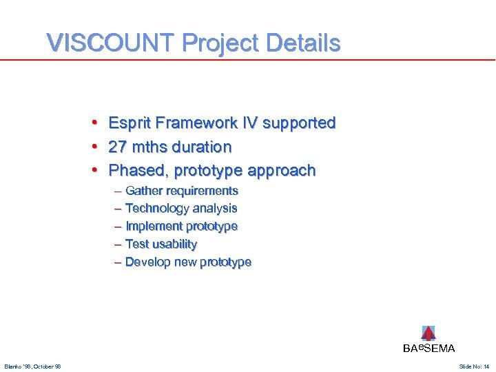 VISCOUNT Project Details • • • Esprit Framework IV supported 27 mths duration Phased,